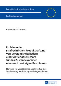 Probleme der strafrechtlichen Produkthaftung von Vorstandsmitgliedern einer Aktiengesellschaft für das Zustandekommen eines rechtswidrigen Beschlusses von Di Lorenzo,  Catherine