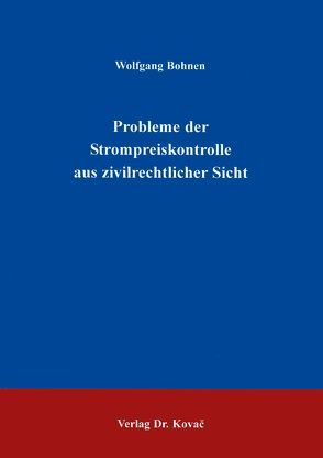 Probleme der Strompreiskontrolle aus zivilrechtlicher Sicht von Bohnen,  Wolfgang