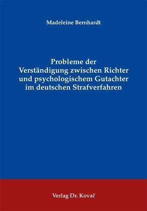 Probleme der Verständigung zwischen Richter und psychologischem Gutachter im deutschen Strafverfahren von Bernhardt,  Madeleine