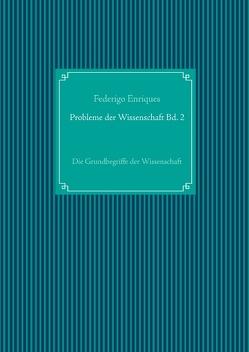 Probleme der Wissenschaft Bd. 2 von Enriques,  Federigo, UG,  Nachdruck