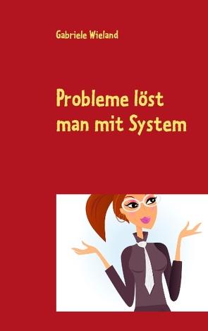 Probleme löst man mit System von Wieland,  Gabriele