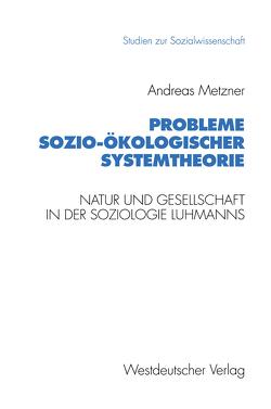Probleme sozio-ökologischer Systemtheorie von Metzner,  Andreas