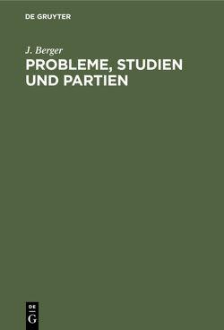 Probleme, Studien und Partien von Berger,  J