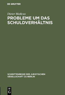 Probleme um das Schuldverhältnis von Medicus,  Dieter
