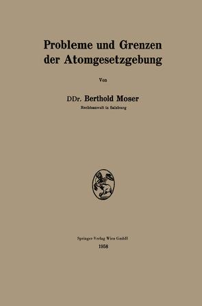 Probleme und Grenzen der Atomgesetzgebung von Moser,  Berthold