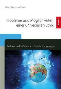 Probleme und Möglichkeiten einer universellen Ethik von Behnam Shad,  Klaus