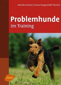 Problemhunde im Training von Daugschieß-Thumm,  Ursula, Schaal,  Monika
