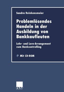 Problemlösendes Handeln in der Ausbildung von Bankkaufleuten von Reinkensmeier,  Sandra