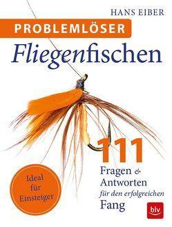 Problemlöser Fliegenfischen von Eiber,  Hans