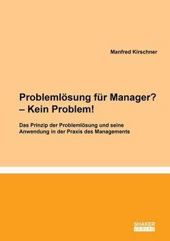 Problemlösung für Manager? – Kein Problem! von Kirschner,  Manfred