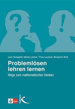 Problemlösen lehren lernen von Holzäpfel,  Lars, Lacher,  Martin, Leuders,  Timo, Rott,  Benjamin