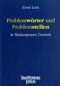 Problemwörter und Problemstellen in Shakespeares Dramen / Problemwörter und Problemstellen in Shakespeares Dramen von Leisi,  Ernst