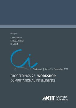 Proceedings. 26. Workshop Computational Intelligence, Dortmund, 24. – 25. November 2016 von Hoffmann,  Frank, Hüllermeier,  E., Mikut,  Ralf