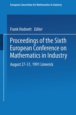 Proceedings of the Sixth European Conference on Mathematics in Industry August 27–31, 1991 Limerick von Hodnett,  Frank