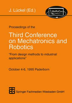 Proceedings of the Third Conference on Mechatronics and Robotics von Lückel,  Joachim