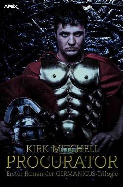 PROCURATOR – Erster Roman der GERMANICUS-Trilogie von Mitchell,  Kirk