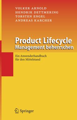 Product Lifecycle Management beherrschen von Arnold,  Volker, Dettmering,  Hendrik, Engel,  Torsten, Karcher,  Andreas
