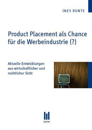 Product Placement als Chance für die Werbeindustrie (?) von Runte,  Ines