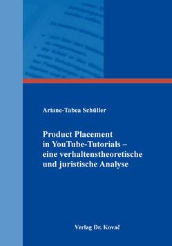 Product Placement in YouTube-Tutorials – eine verhaltenstheoretische und juristische Analyse von Schüller,  Ariane-Tabea