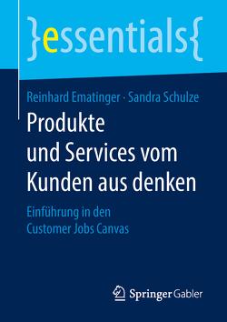 Produkte und Services vom Kunden aus denken von Ematinger,  Reinhard, Schulze,  Sandra