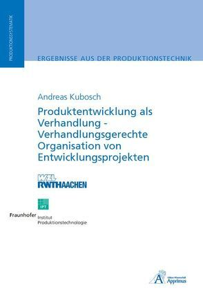 Produktentwicklung als Verhandlung – Verhandlungsgerechte Organisation von Entwicklungsprojekten von Kubosch,  Andreas