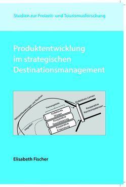 Produktentwicklung im strategischen Destinationsmanagement von Fischer,  Elisabeth