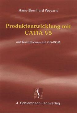 Produktentwicklung mit CATIA V5 von Woyand,  Hans B