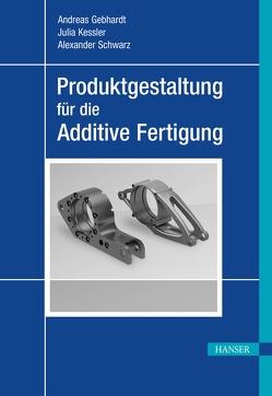 Produktgestaltung für die Additive Fertigung von Gebhardt,  Andreas, Schwarz,  Alexander