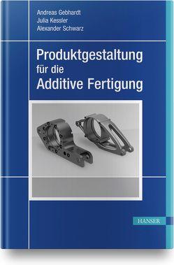 Produktgestaltung für die Additive Fertigung von Gebhardt,  Andreas, Kessler,  Julia, Schwarz,  Alexander