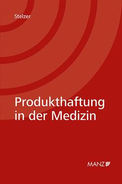 Produkthaftung in der Medizin von Stelzer,  Anna Maria