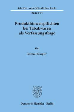 Produkthinweispflichten bei Tabakwaren als Verfassungsfrage. von Kloepfer,  Michael