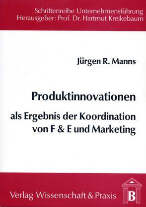 Produktinnovationen als Ergebnis der Koordination von F & E und Marketing von Manns,  Jürgen R