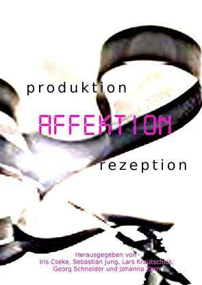 produktion – AFFEKTION – rezeption von Cseke,  Iris, Jung,  Sebastian, Krautschick,  Lars Robert, Schneider,  Georg, Zorn,  Johanna