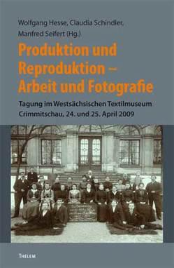 Produktion und Reproduktion. Arbeit und Fotografie von Schindler,  Claudia, Seifert,  Manfred