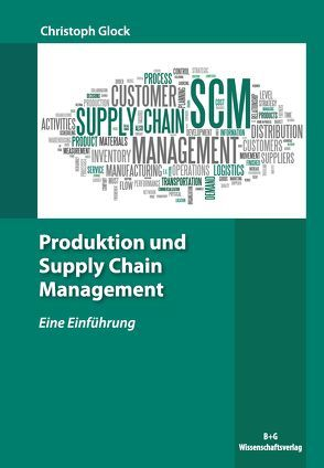 Produktion und Supply Chain Management von Glock,  Christoph