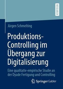 Produktions-Controlling im Übergang zur Digitalisierung von Schmelting,  Jürgen