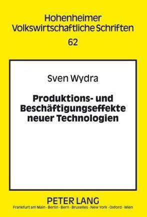 Produktions- und Beschäftigungseffekte neuer Technologien von Wydra,  Sven