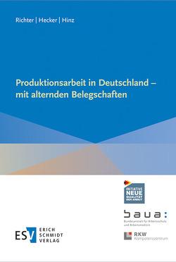 Produktionsarbeit in Deutschland – mit alternden Belegschaften von Hecker,  Christoph, Hinz,  Andreas, Richter,  Götz