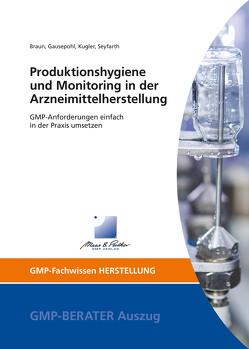 Produktionshygiene und Monitoring in der Arzneimittelherstellung von Braun,  Melanie, Gausepohl,  Dr. Christian, Kugler,  Frank, Seyfarth,  Dr. Hanfried