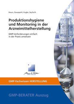 Produktionshygiene und Monitoring in der Arzneimittelherstellung von Braun,  Melanie, Dr. Gausepohl,  Christian, Dr. Seyfarth,  Hanfried, Kugler,  Frank