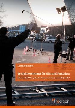 Produktionsleitung für Film und Fernsehen – 2. Auflage von Bonhoeffer,  Georg