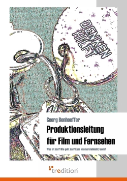 Produktionsleitung für Film und Fernsehen von Bonhoeffer,  Georg