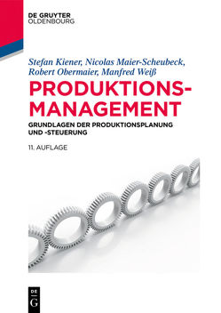 Produktionsmanagement von Kiener,  Stefan, Maier-Scheubeck,  Nicolas, Obermaier,  Robert, Weiß,  Manfred