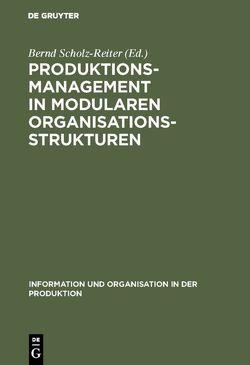 Produktionsmanagement in modularen Organisationsstrukturen von Scholz-Reiter,  Bernd