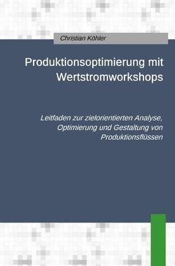 Produktionsoptimierung mit Wertstromworkshops von Koehler,  Christian