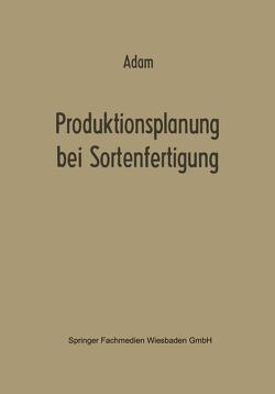 Produktionsplanung bei Sortenfertigung von Adam,  Dietrich