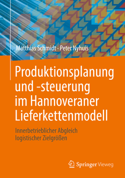 Produktionsplanung und -steuerung im Hannoveraner Lieferkettenmodell von Nyhuis,  Peter, Schmidt,  Matthias