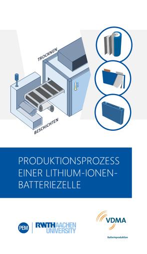 Produktionsprozess einer Lithium-Ionen-Batteriezelle von Heimes,  Heiner, Kampker,  Achim, Lienemann,  Christoph, Locke,  Marc, Michaelis,  Sarah, Offermanns,  Christian, Rahimzei,  Ehsan