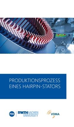 Produktionsprozess eines Hairpin-Stators von Heimes,  Heiner, Kampker,  Achim, Kawollek,  Sebastian, Kraus,  Andreas, Treichel,  Patrick