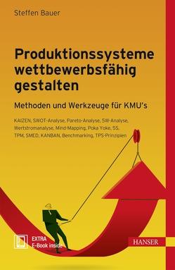Produktionssysteme wettbewerbsfähig gestalten von Bauer,  Steffen
